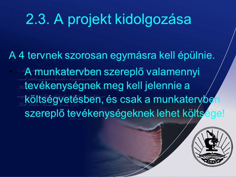 2.3. A projekt kidolgozása A 4 tervnek szorosan egymásra kell épülnie. A munkatervben szereplő valamennyi tevékenységnek meg kell jelennie a költségve