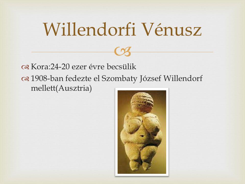   Kora:24-20 ezer évre becsülik  1908-ban fedezte el Szombaty József Willendorf mellett(Ausztria) Willendorfi Vénusz