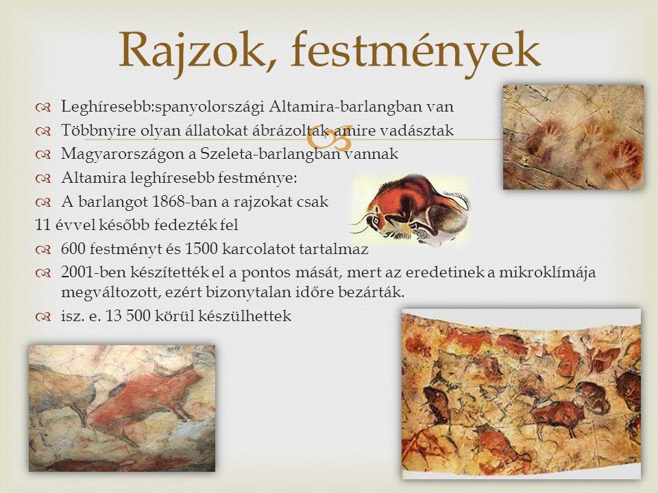   Leghíresebb:spanyolországi Altamira-barlangban van  Többnyire olyan állatokat ábrázoltak amire vadásztak  Magyarországon a Szeleta-barlangban vannak  Altamira leghíresebb festménye:  A barlangot 1868-ban a rajzokat csak 11 évvel később fedezték fel  600 festményt és 1500 karcolatot tartalmaz  2001-ben készítették el a pontos mását, mert az eredetinek a mikroklímája megváltozott, ezért bizonytalan időre bezárták.