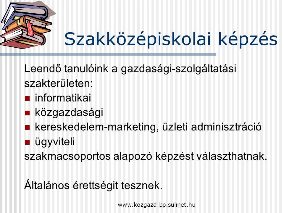 www.kozgazd-bp.sulinet.hu Szakközépiskolai képzés A közoktatási szakasz 9-10 / 11. évfolyamán több szakmai iránynak megfelelő pályaorientációs oktatás