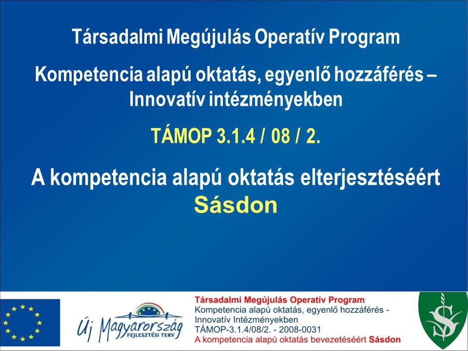 Társadalmi Megújulás Operatív Program Kompetencia alapú oktatás, egyenlő hozzáférés – Innovatív intézményekben TÁMOP 3.1.4 / 08 / 2.