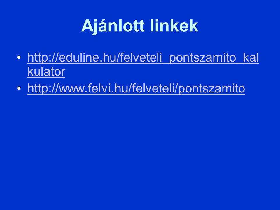 Ajánlott linkek http://eduline.hu/felveteli_pontszamito_kal kulatorhttp://eduline.hu/felveteli_pontszamito_kal kulator http://www.felvi.hu/felveteli/pontszamito