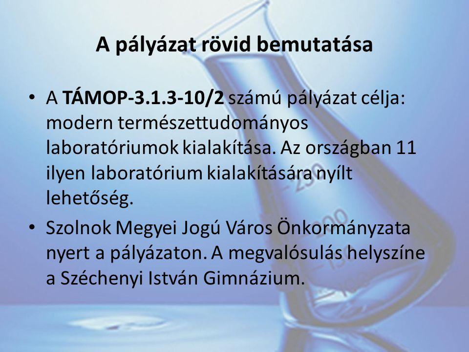 A pályázat rövid bemutatása A TÁMOP-3.1.3-10/2 számú pályázat célja: modern természettudományos laboratóriumok kialakítása.