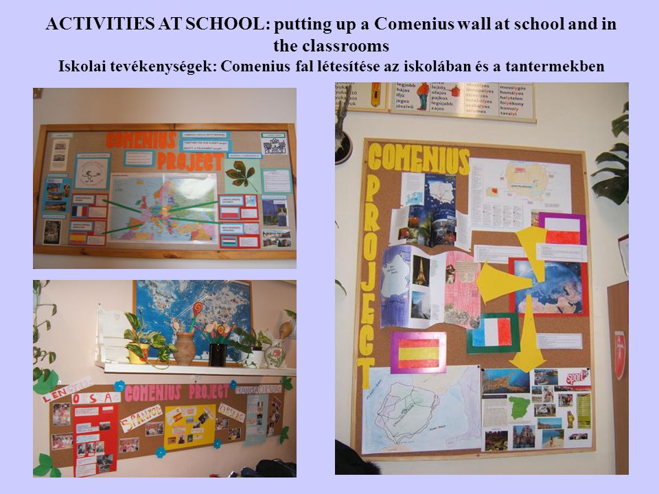 ACTIVITIES AT SCHOOL: putting up a Comenius wall at school and in the classrooms Iskolai tevékenységek: Comenius fal létesítése az iskolában és a tantermekben