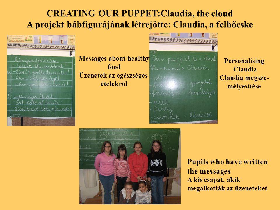CREATING OUR PUPPET:Claudia, the cloud A projekt bábfigurájának létrejötte: Claudia, a felhőcske Messages about healthy food Üzenetek az egészséges ét