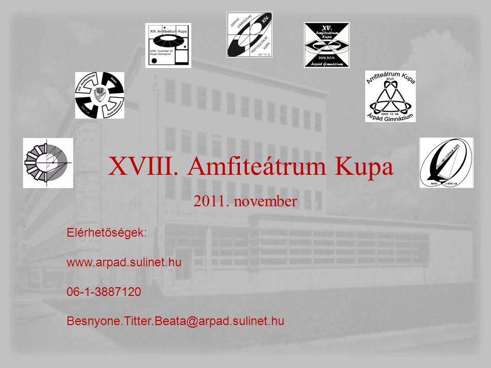 XVIII. Amfiteátrum Kupa 2011. november Elérhetőségek: www.arpad.sulinet.hu 06-1-3887120 Besnyone.Titter.Beata@arpad.sulinet.hu