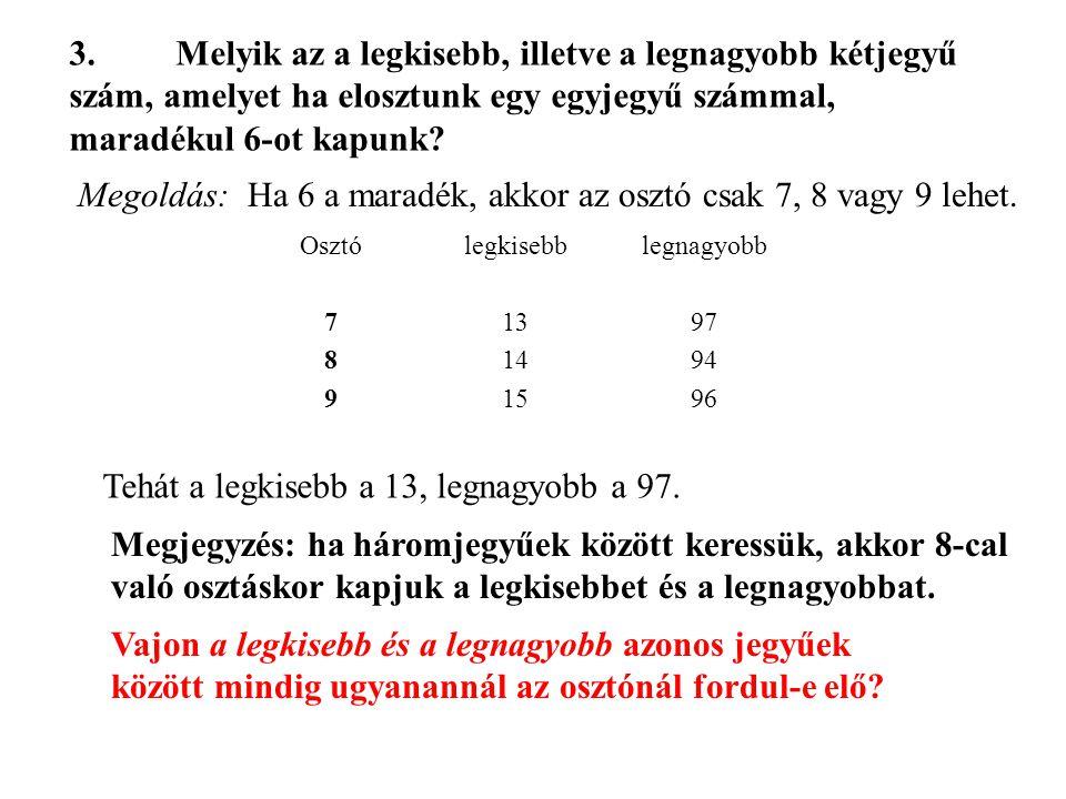 3.Melyik az a legkisebb, illetve a legnagyobb kétjegyű szám, amelyet ha elosztunk egy egyjegyű számmal, maradékul 6-ot kapunk? Megoldás: Ha 6 a maradé