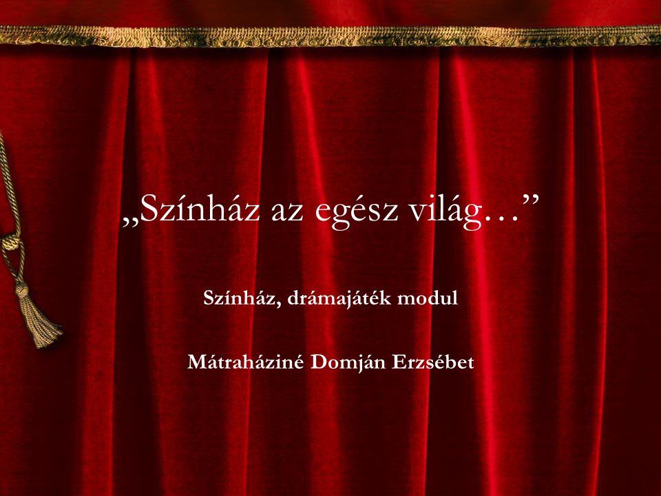 """""""Színház az egész világ…"""" Színház, drámajáték modul Mátraháziné Domján Erzsébet"""