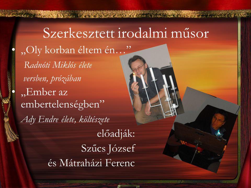 """Szerkesztett irodalmi műsor """"Oly korban éltem én…"""" Radnóti Miklós élete versben, prózában """"Ember az embertelenségben"""" Ady Endre élete, költészete előa"""