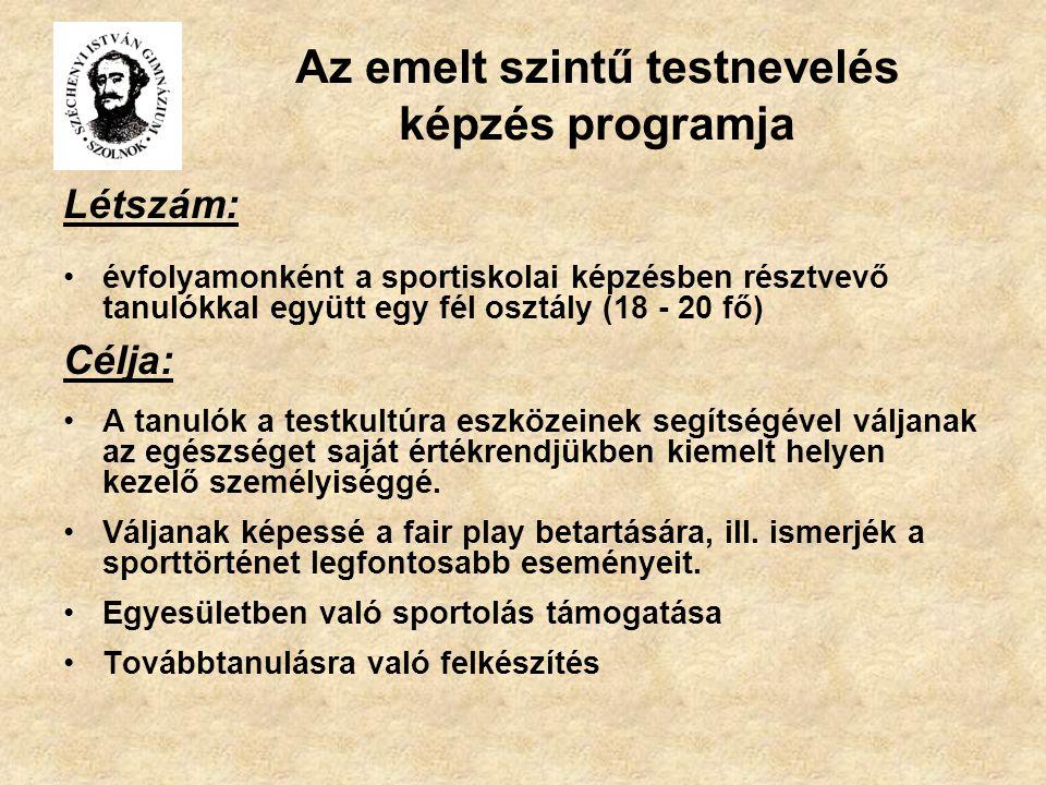 Az emelt szintű testnevelés képzés programja Létszám: évfolyamonként a sportiskolai képzésben résztvevő tanulókkal együtt egy fél osztály (18 - 20 fő)