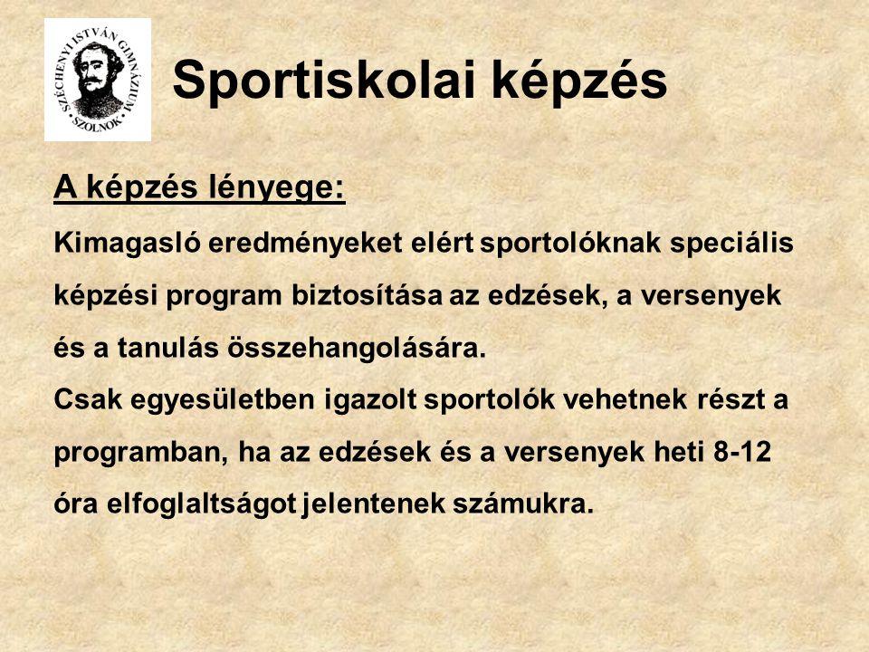 Sportiskolai képzés A képzés lényege: Kimagasló eredményeket elért sportolóknak speciális képzési program biztosítása az edzések, a versenyek és a tanulás összehangolására.