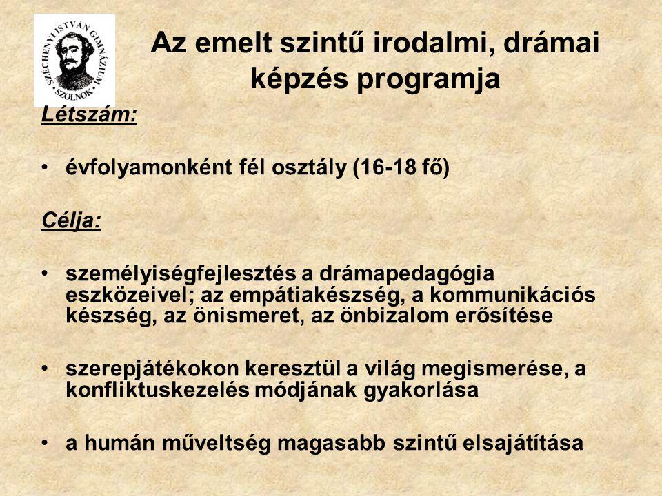 Az emelt szintű irodalmi, drámai képzés programja Létszám: évfolyamonként fél osztály (16-18 fő) Célja: személyiségfejlesztés a drámapedagógia eszköze