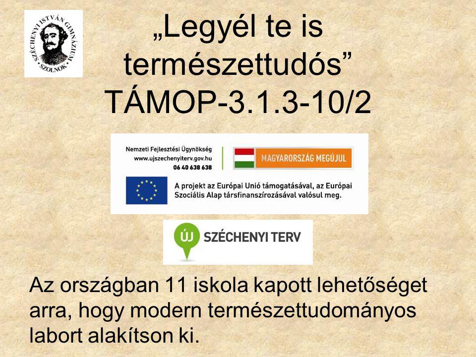 """""""Legyél te is természettudós"""" TÁMOP-3.1.3-10/2 Az országban 11 iskola kapott lehetőséget arra, hogy modern természettudományos labort alakítson ki."""