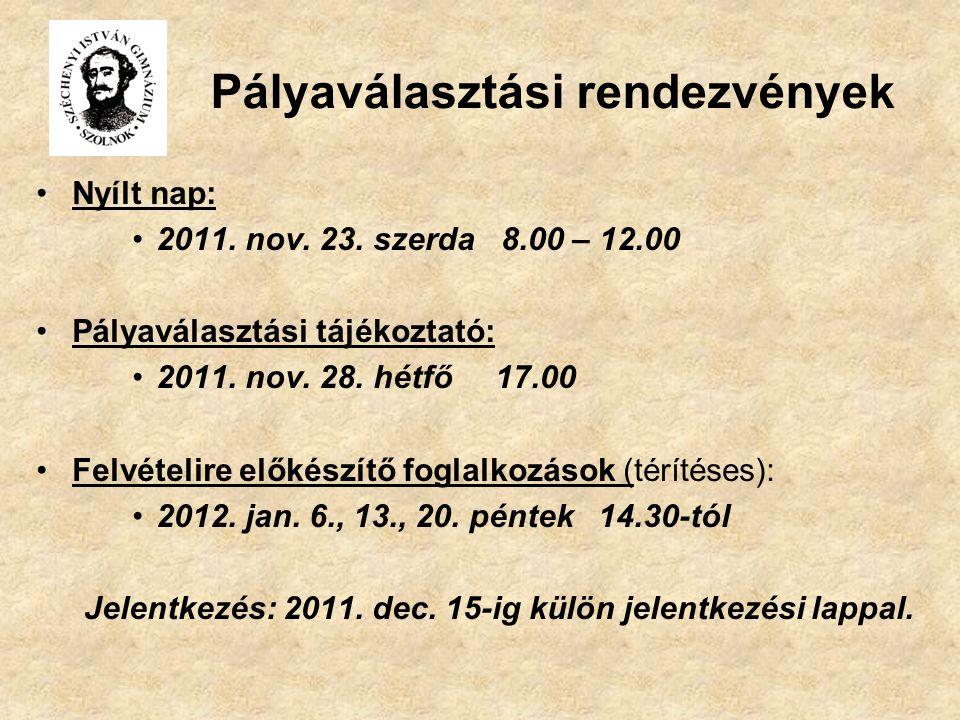 Pályaválasztási rendezvények Nyílt nap: 2011. nov. 23. szerda 8.00 – 12.00 Pályaválasztási tájékoztató: 2011. nov. 28. hétfő 17.00 Felvételire előkész