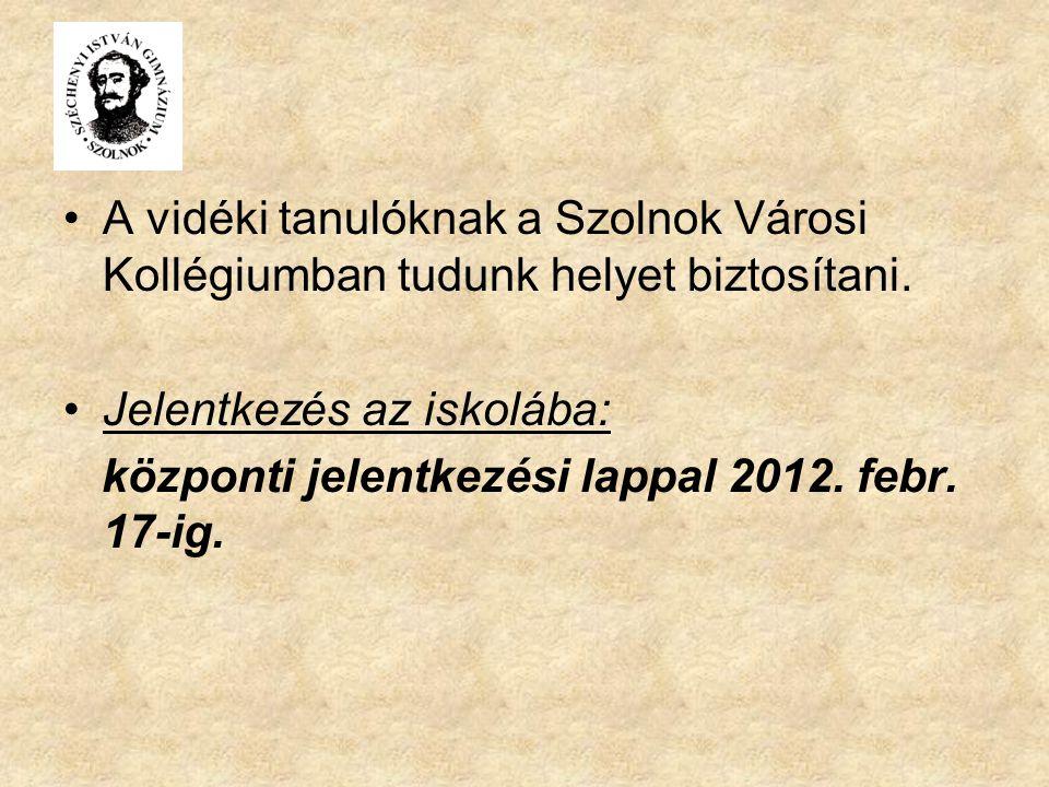A vidéki tanulóknak a Szolnok Városi Kollégiumban tudunk helyet biztosítani. Jelentkezés az iskolába: központi jelentkezési lappal 2012. febr. 17-ig.