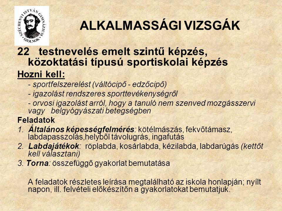 ALKALMASSÁGI VIZSGÁK 22 testnevelés emelt szintű képzés, közoktatási típusú sportiskolai képzés Hozni kell: - sportfelszerelést (váltócipő - edzőcipő)