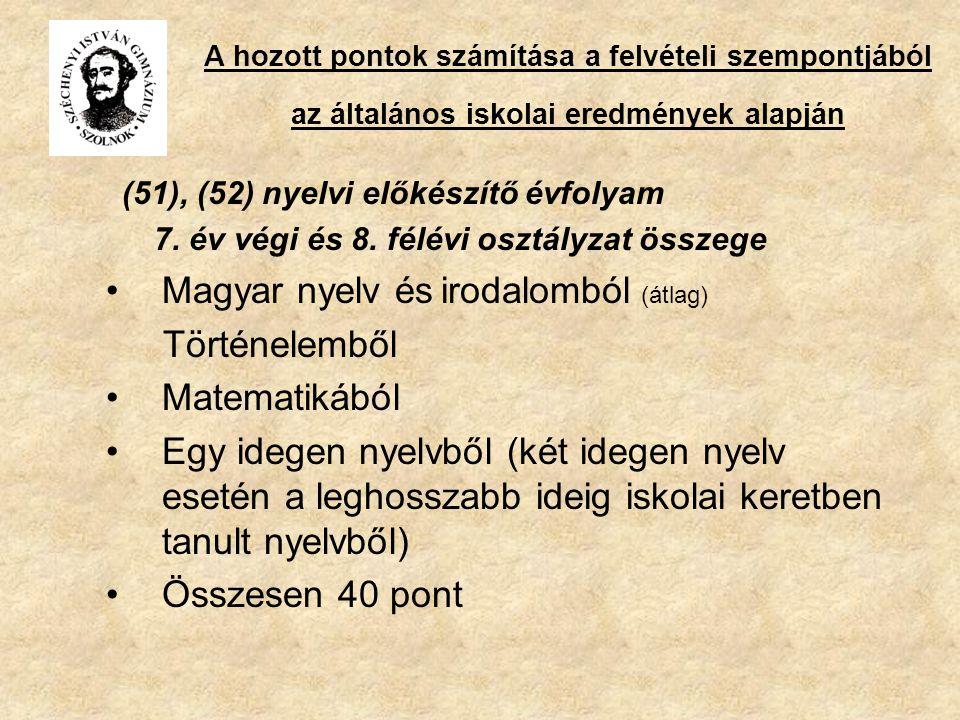 A hozott pontok számítása a felvételi szempontjából az általános iskolai eredmények alapján (51), (52) nyelvi előkészítő évfolyam 7.