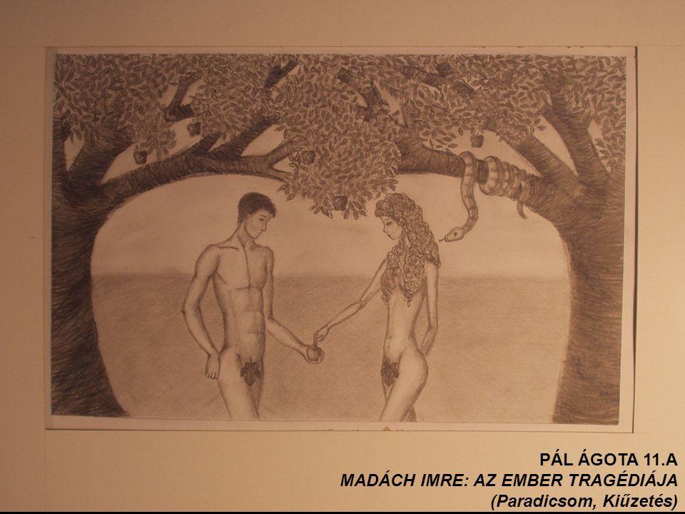 PÁL ÁGOTA 11.A MADÁCH IMRE: AZ EMBER TRAGÉDIÁJA (Paradicsom, Kiűzetés)