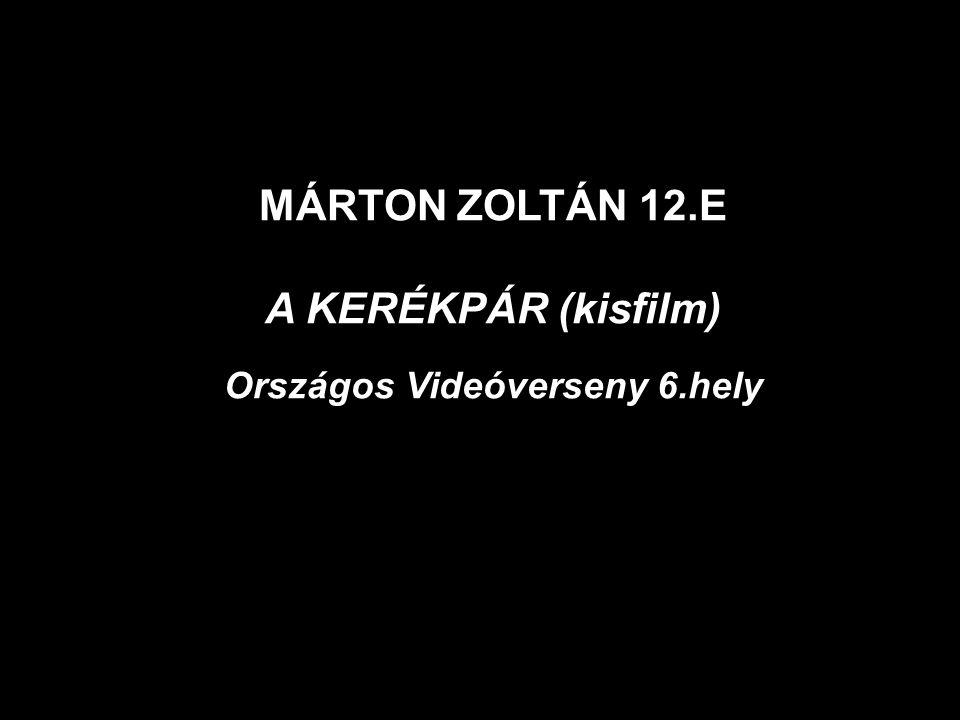 MÁRTON ZOLTÁN 12.E A KERÉKPÁR (kisfilm) Országos Videóverseny 6.hely