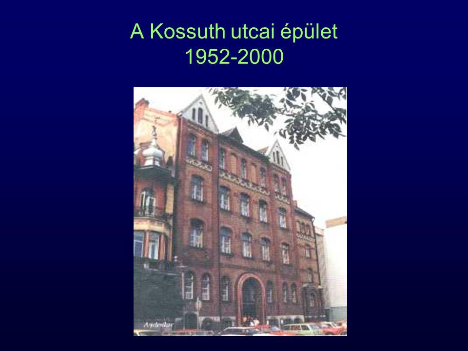 A Kossuth utcai épület 1952-2000