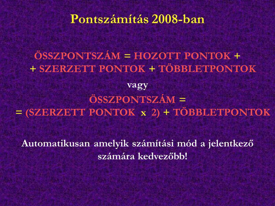 Pontszámítás 2008-ban ÖSSZPONTSZÁM = HOZOTT PONTOK + + SZERZETT PONTOK + TÖBBLETPONTOK vagy ÖSSZPONTSZÁM = = (SZERZETT PONTOK x 2) + TÖBBLETPONTOK Aut