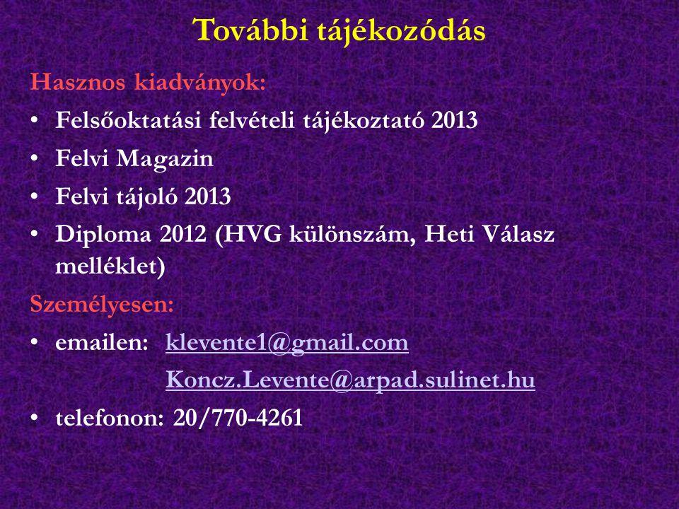 További tájékozódás Hasznos kiadványok: Felsőoktatási felvételi tájékoztató 2013 Felvi Magazin Felvi tájoló 2013 Diploma 2012 (HVG különszám, Heti Vál