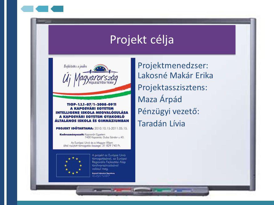 Projekt célja Projektmenedzser: Lakosné Makár Erika Projektasszisztens: Maza Árpád Pénzügyi vezető: Taradán Lívia