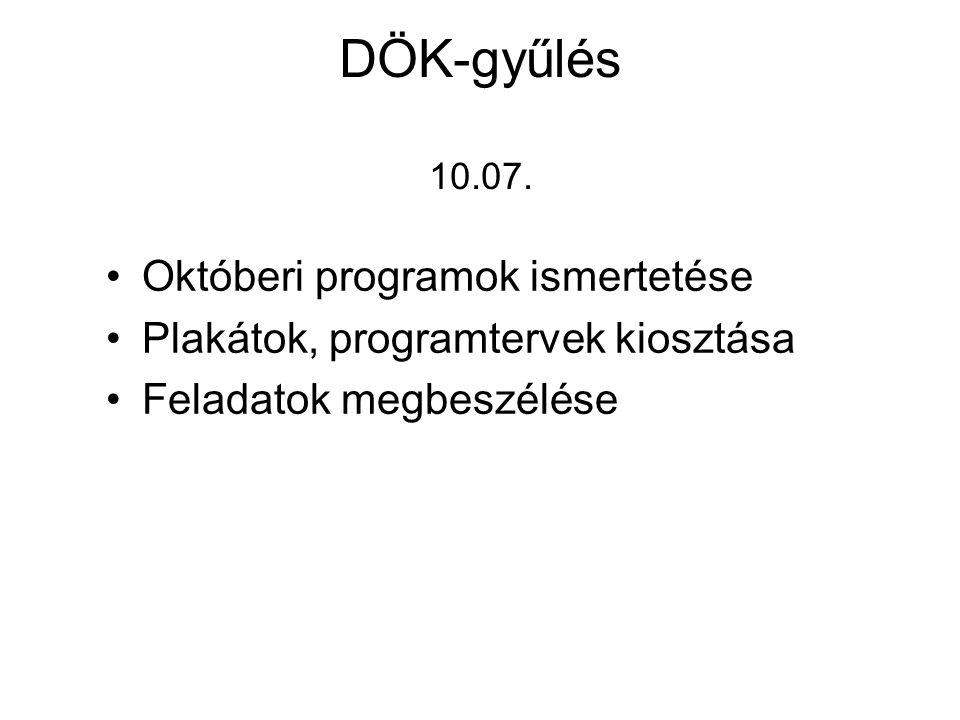 DÖK-gyűlés 10.07. Októberi programok ismertetése Plakátok, programtervek kiosztása Feladatok megbeszélése