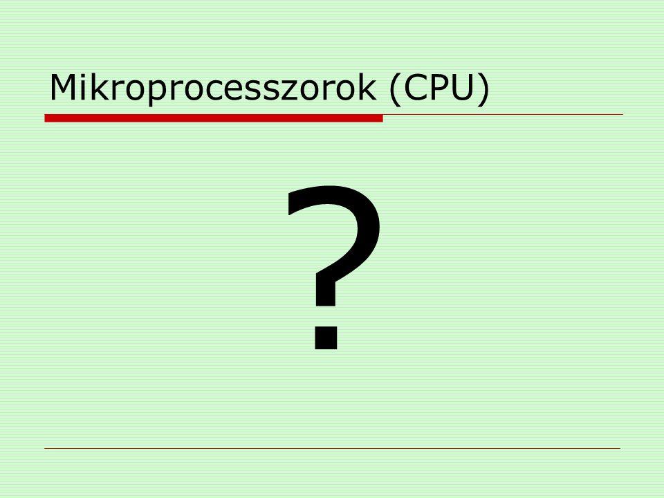 Memória (RAM)  SIMM (Single In-Line Memory) 32 bit 30v.70 csatlakozó párosával  DIMM (Dual In-Line Memory) 64 bit 168 csatlakozó