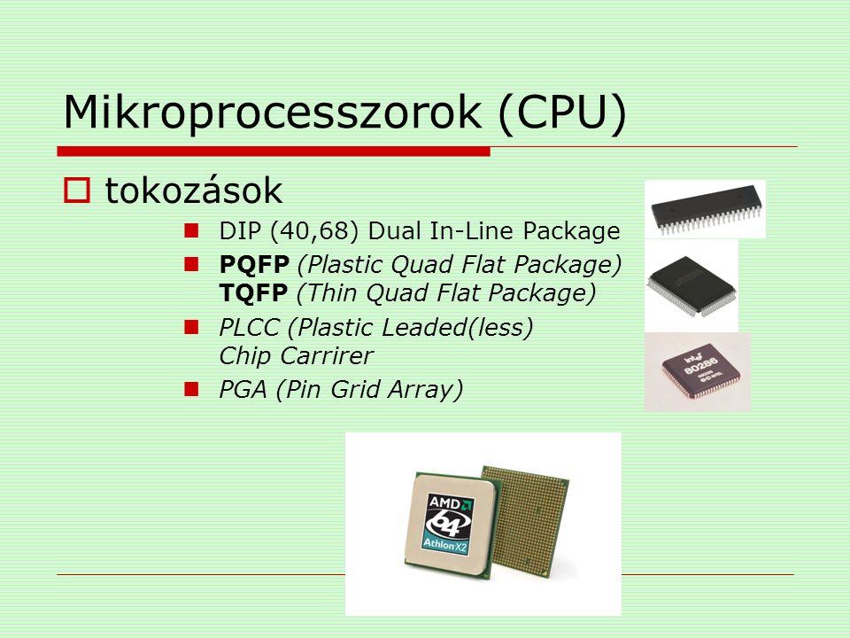 Mikroprocesszorok (CPU)  tokozások DIP (40,68) Dual In-Line Package PQFP (Plastic Quad Flat Package) TQFP (Thin Quad Flat Package) PLCC (Plastic Lead