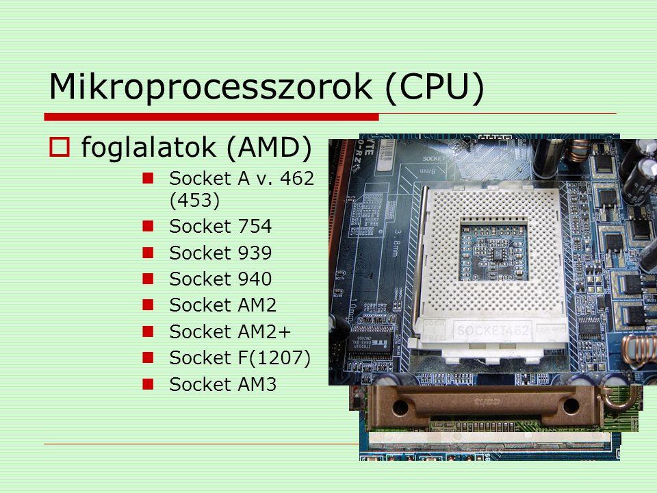Mikroprocesszorok (CPU)  foglalatok (AMD) Socket A v. 462 (453) Socket 754 Socket 939 Socket 940 Socket AM2 Socket AM2+ Socket F(1207) Socket AM3