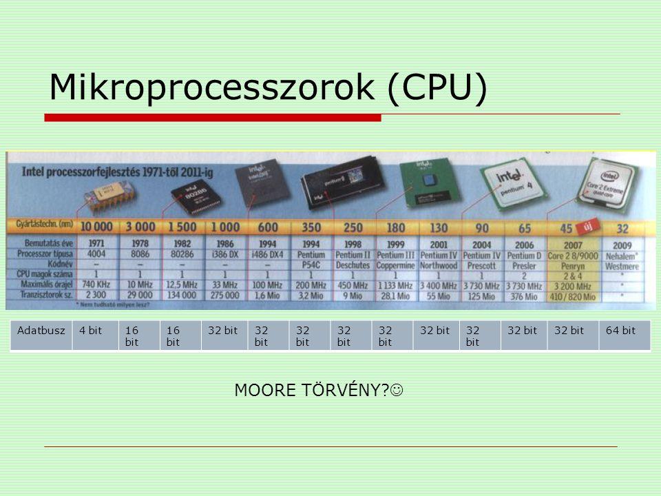 Adatbusz4 bit16 bit 32 bit 64 bit MOORE TÖRVÉNY?