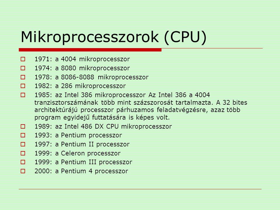 Mikroprocesszorok (CPU)  1971: a 4004 mikroprocesszor  1974: a 8080 mikroprocesszor  1978: a 8086-8088 mikroprocesszor  1982: a 286 mikroprocesszo