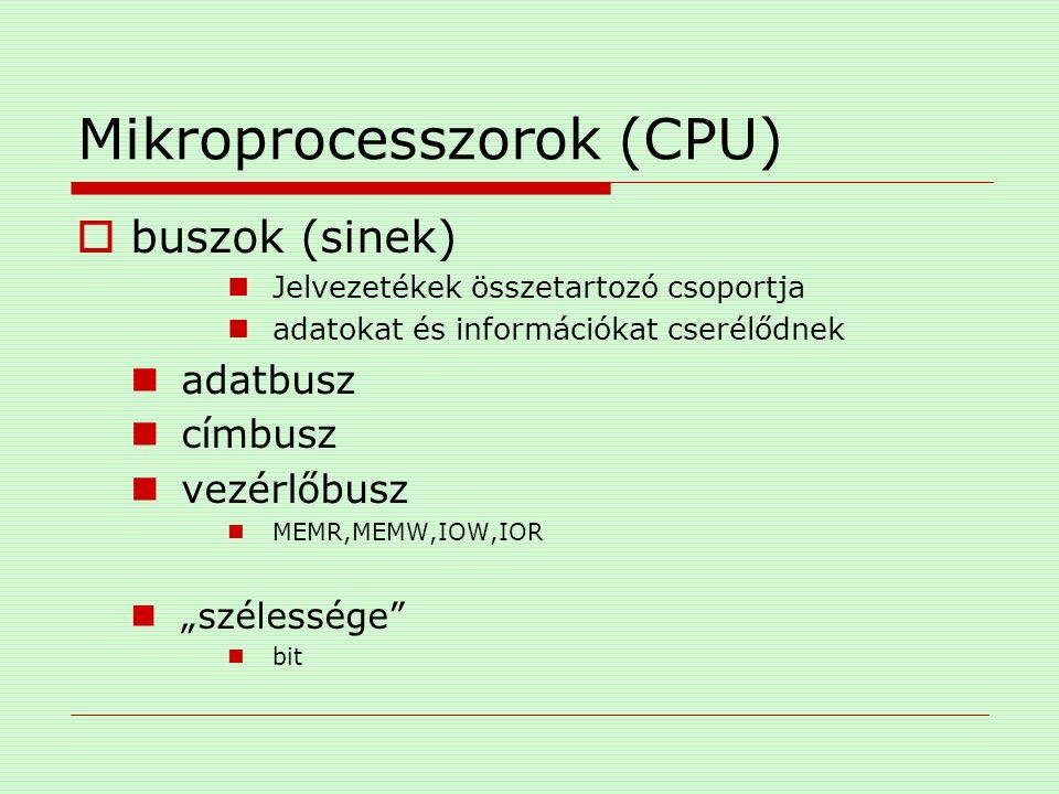 Mikroprocesszorok (CPU)  buszok (sinek) Jelvezetékek összetartozó csoportja adatokat és információkat cserélődnek adatbusz címbusz vezérlőbusz MEMR,M