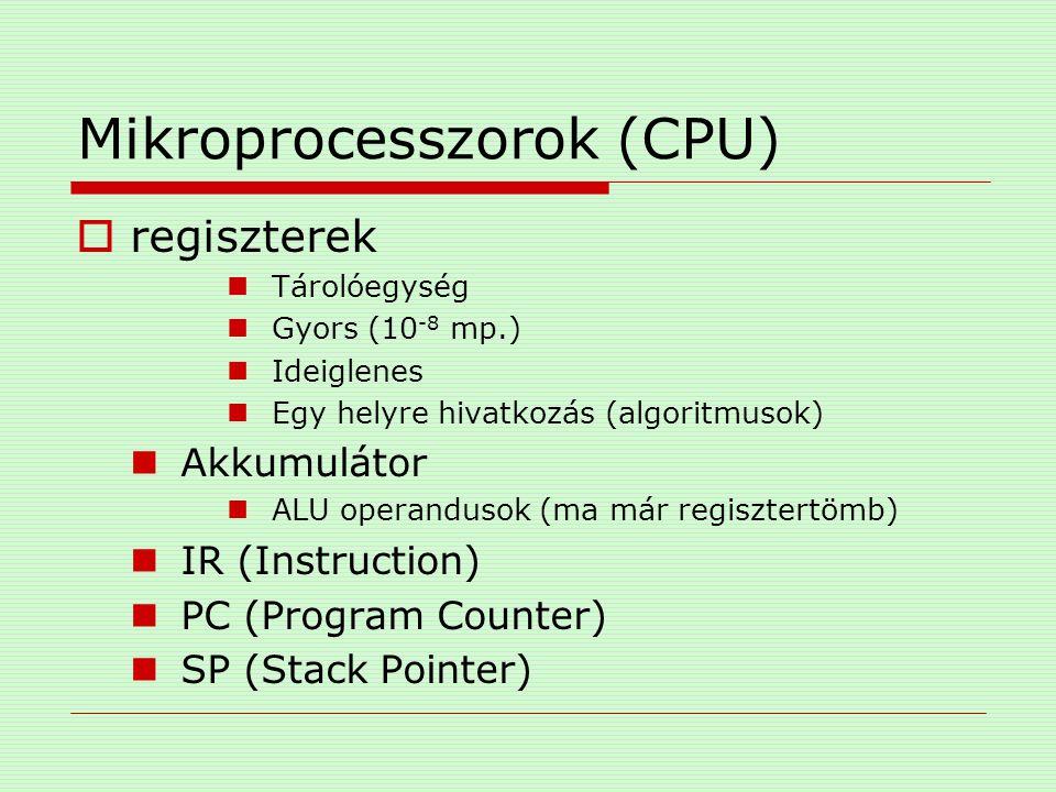 Mikroprocesszorok (CPU)  regiszterek Tárolóegység Gyors (10 -8 mp.) Ideiglenes Egy helyre hivatkozás (algoritmusok) Akkumulátor ALU operandusok (ma m