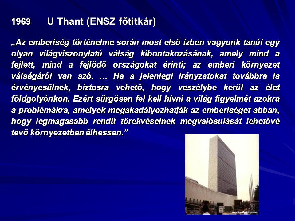 """1969 U Thant (ENSZ főtitkár) """"Az emberiség történelme során most első ízben vagyunk tanúi egy olyan világviszonylatú válság kibontakozásának, amely mi"""