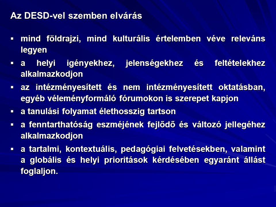 Az DESD-vel szemben elvárás  mind földrajzi, mind kulturális értelemben véve releváns legyen  a helyi igényekhez, jelenségekhez és feltételekhez alk
