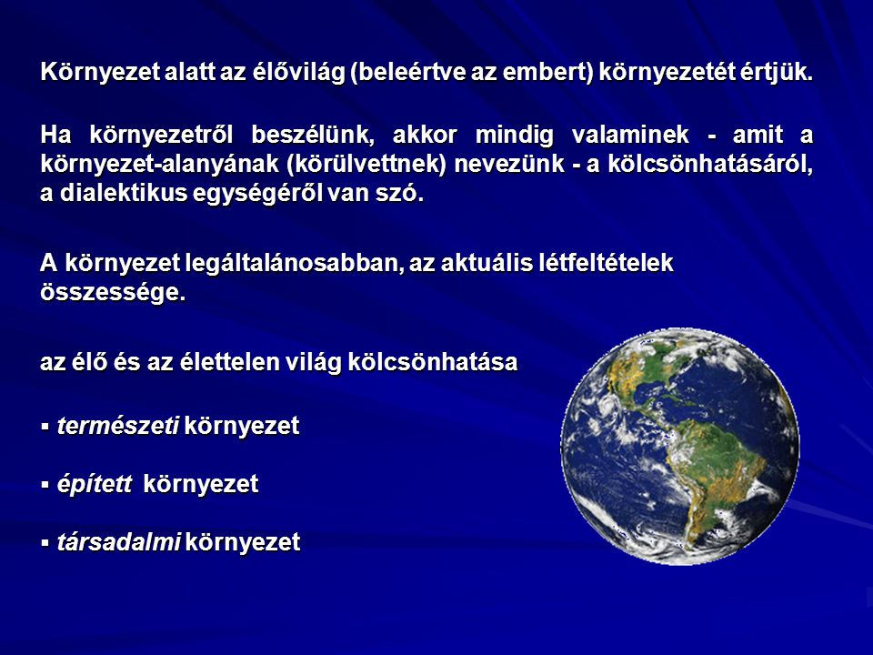 Környezet alatt az élővilág (beleértve az embert) környezetét értjük. Ha környezetről beszélünk, akkor mindig valaminek - amit a környezet-alanyának (
