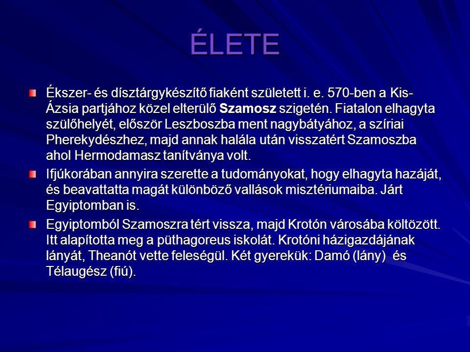 ÉLETE Ékszer- és dísztárgykészítő fiaként született i. e. 570-ben a Kis- Ázsia partjához közel elterülő Szamosz szigetén. Fiatalon elhagyta szülőhelyé