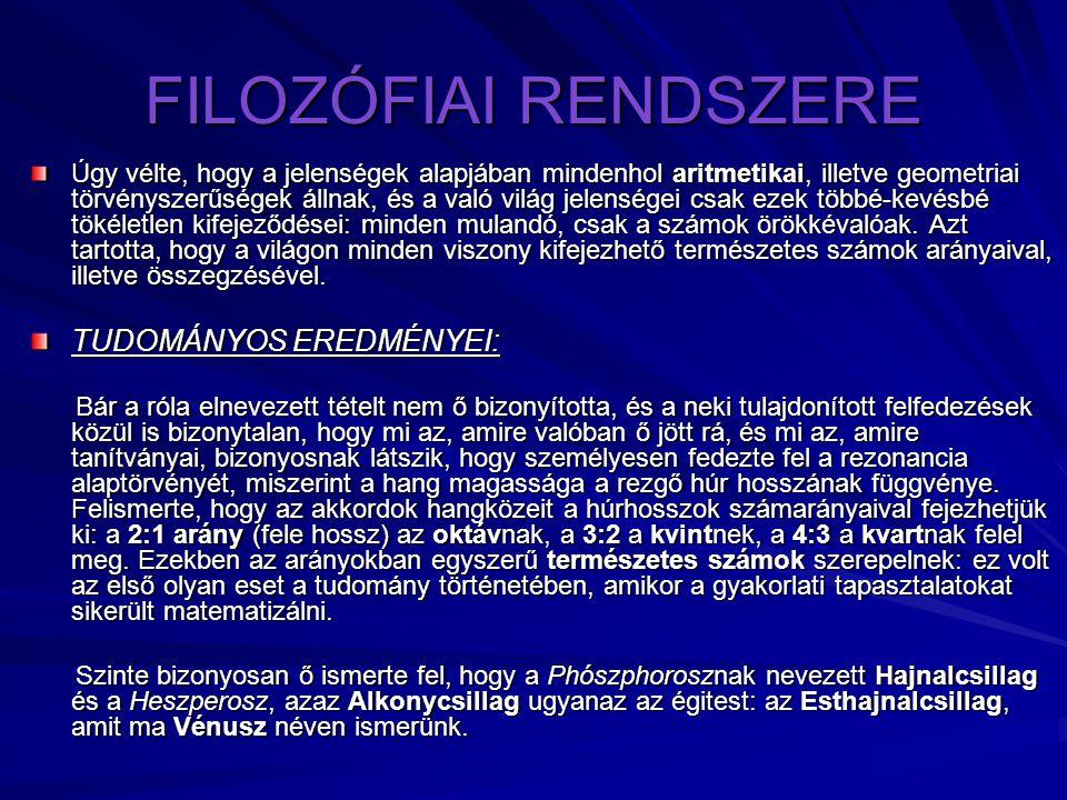 FILOZÓFIAI RENDSZERE Úgy vélte, hogy a jelenségek alapjában mindenhol aritmetikai, illetve geometriai törvényszerűségek állnak, és a való világ jelens