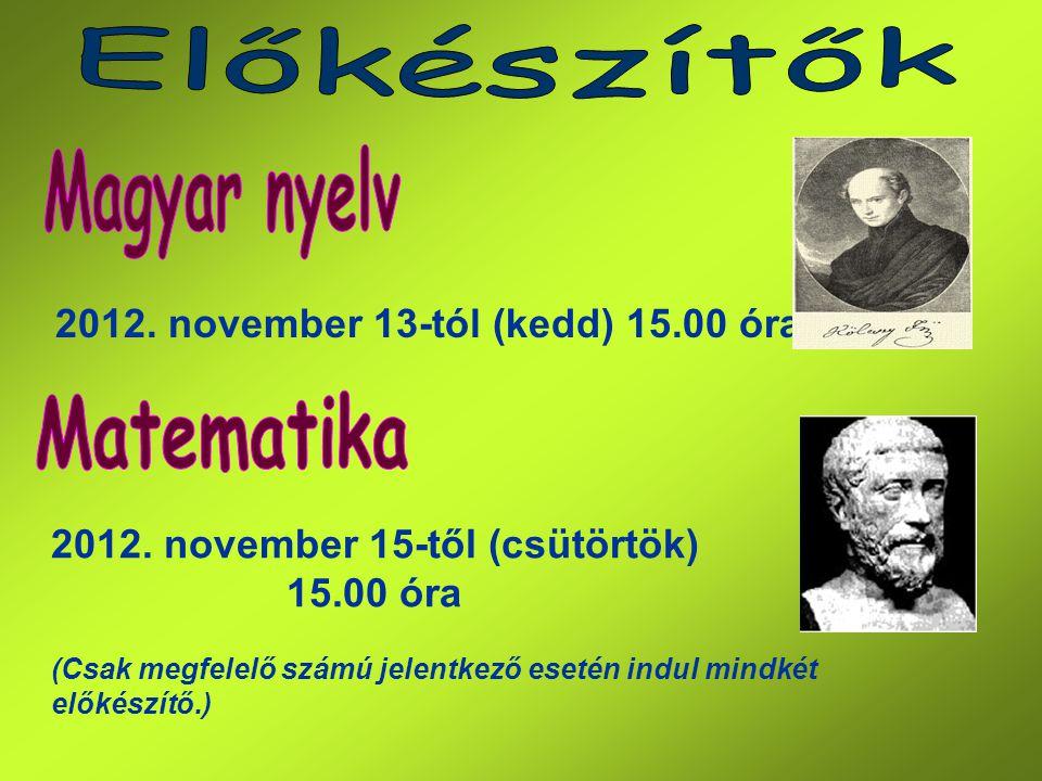2012. november 13-tól (kedd) 15.00 óra 2012. november 15-től (csütörtök) 15.00 óra (Csak megfelelő számú jelentkező esetén indul mindkét előkészítő.)