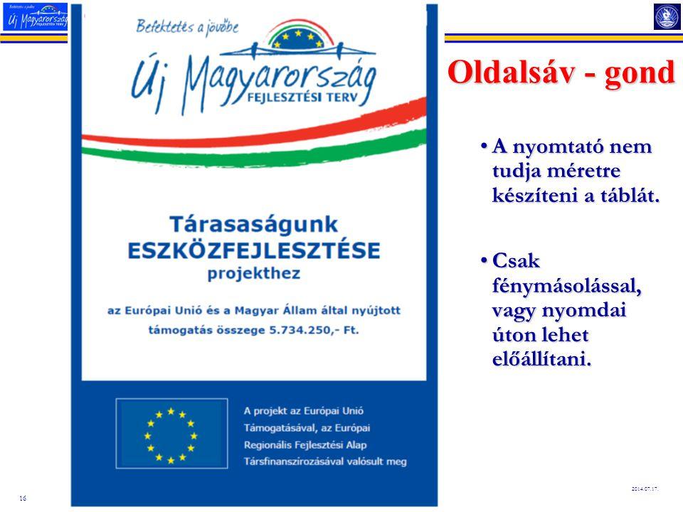 16 2014.07.17. Oldalsáv - gond A nyomtató nem tudja méretre készíteni a táblát.A nyomtató nem tudja méretre készíteni a táblát. Csak fénymásolással, v