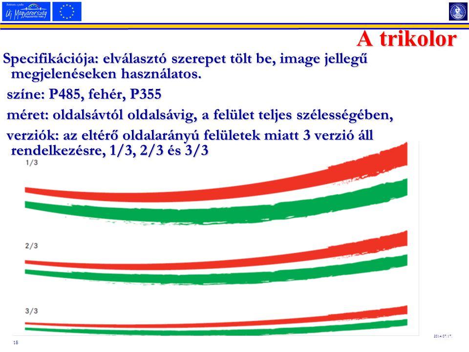 18 2014.07.17. A trikolor Specifikációja: elválasztó szerepet tölt be, image jellegű megjelenéseken használatos. színe: P485, fehér, P355 színe: P485,