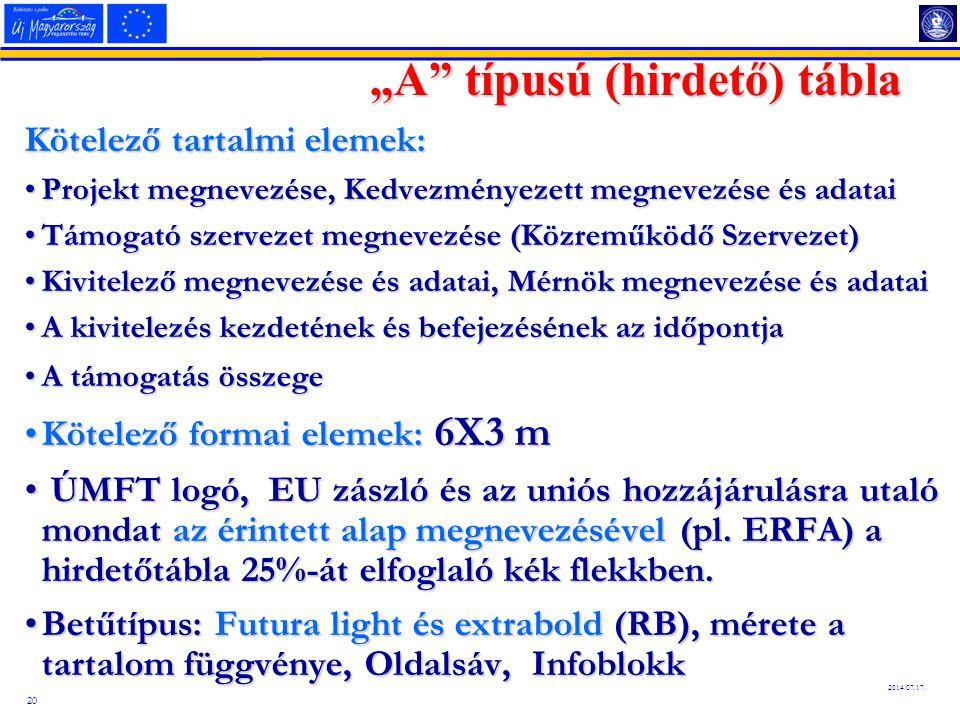 """20 2014.07.17. """"A"""" típusú (hirdető) tábla Kötelező tartalmi elemek: Projekt megnevezése, Kedvezményezett megnevezése és adataiProjekt megnevezése, Ked"""