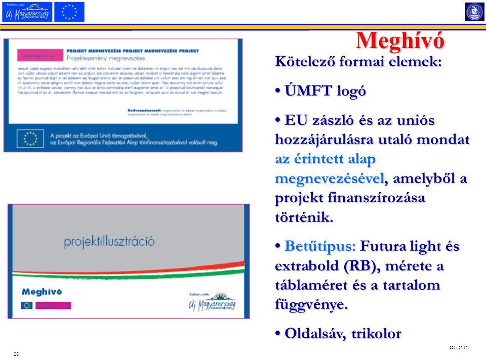 28 2014.07.17. Meghívó Kötelező formai elemek: ÚMFT logó ÚMFT logó EU zászló és az uniós hozzájárulásra utaló mondat az érintett alap megnevezésével,