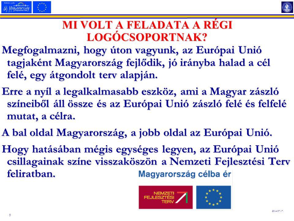 5 2014.07.17. Megfogalmazni, hogy úton vagyunk, az Európai Unió tagjaként Magyarország fejlődik, jó irányba halad a cél felé, egy átgondolt terv alapj