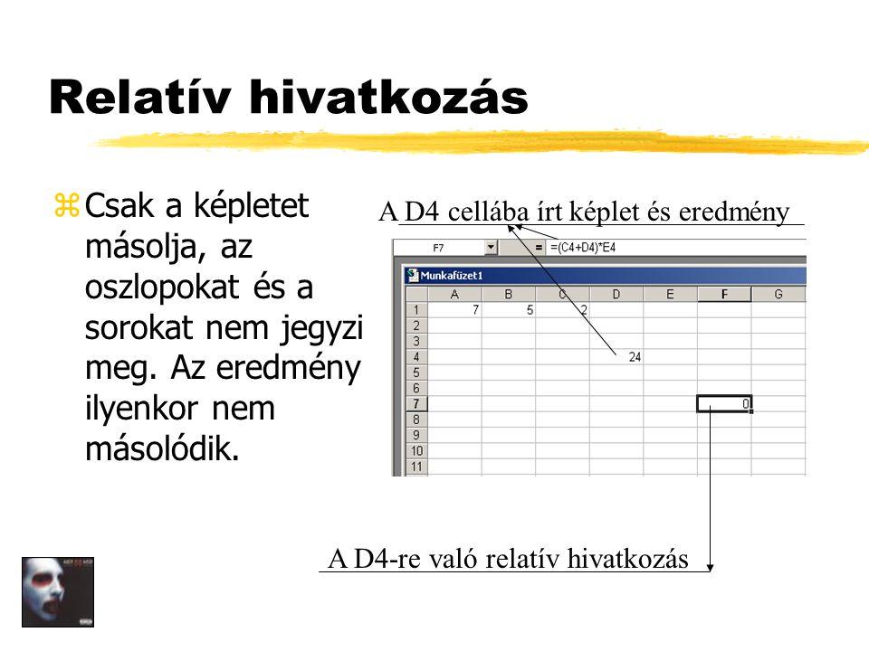 Relatív hivatkozás zCsak a képletet másolja, az oszlopokat és a sorokat nem jegyzi meg.