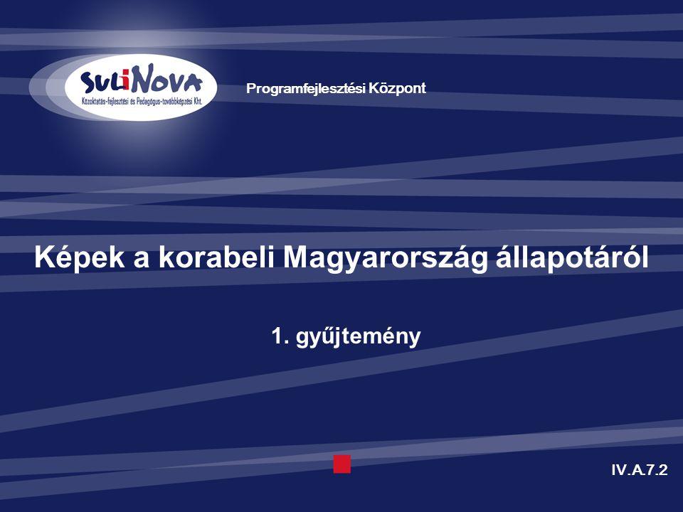 Képek a korabeli Magyarország állapotáról Programfejlesztési Központ 1. gyűjtemény IV.A.7.2