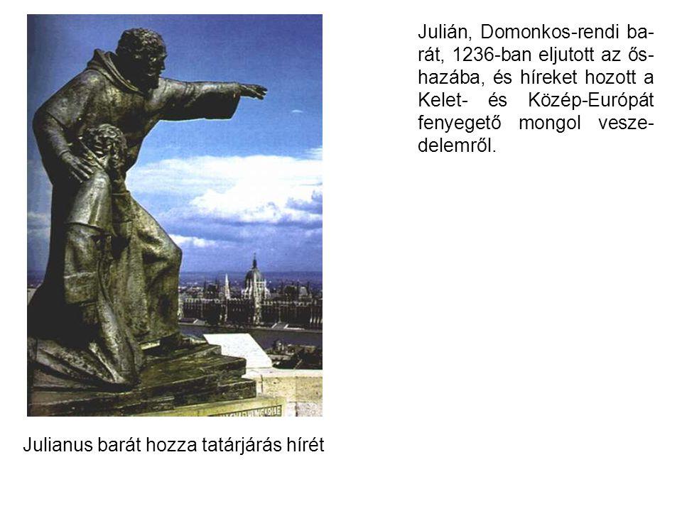 Julián, Domonkos-rendi ba- rát, 1236-ban eljutott az ős- hazába, és híreket hozott a Kelet- és Közép-Európát fenyegető mongol vesze- delemről. Julianu
