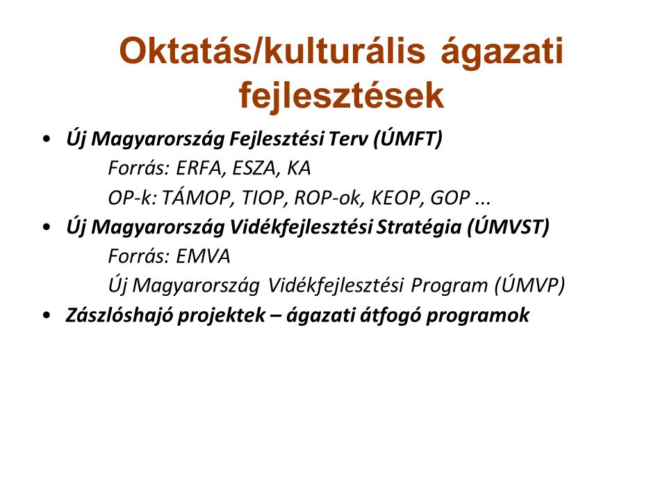 Új Magyarország Fejlesztési Terv (ÚMFT) Forrás: ERFA, ESZA, KA OP-k: TÁMOP, TIOP, ROP-ok, KEOP, GOP... Új Magyarország Vidékfejlesztési Stratégia (ÚMV